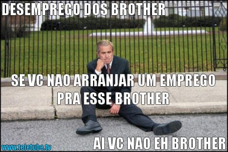 DESEMPREGO DOS BROTHER